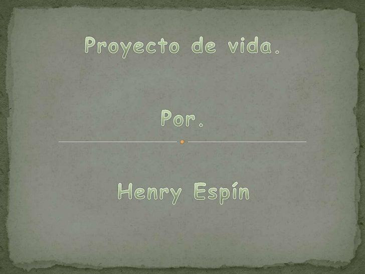 Proyecto de vida.<br />Por.<br />Henry Espín<br />