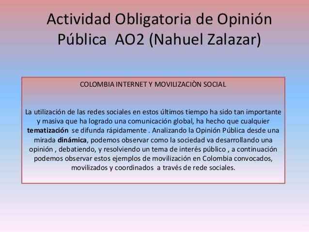 Actividad Obligatoria de Opinión  Pública AO2 (Nahuel Zalazar)  COLOMBIA INTERNET Y MOVILIZACIÒN SOCIAL  La utilización de...