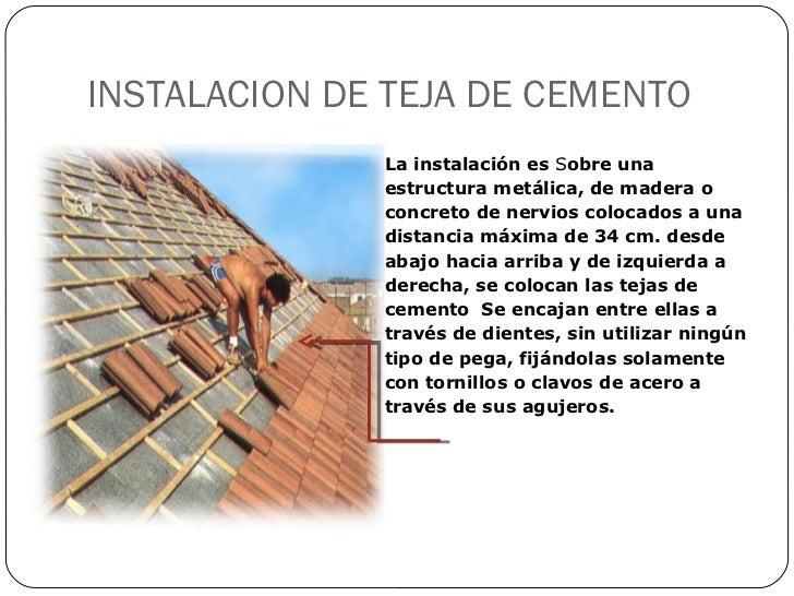 INSTALACION DE TEJA DE CEMENTO La instalación es  S obre una estructura metálica, de madera o concreto de nervios colocado...