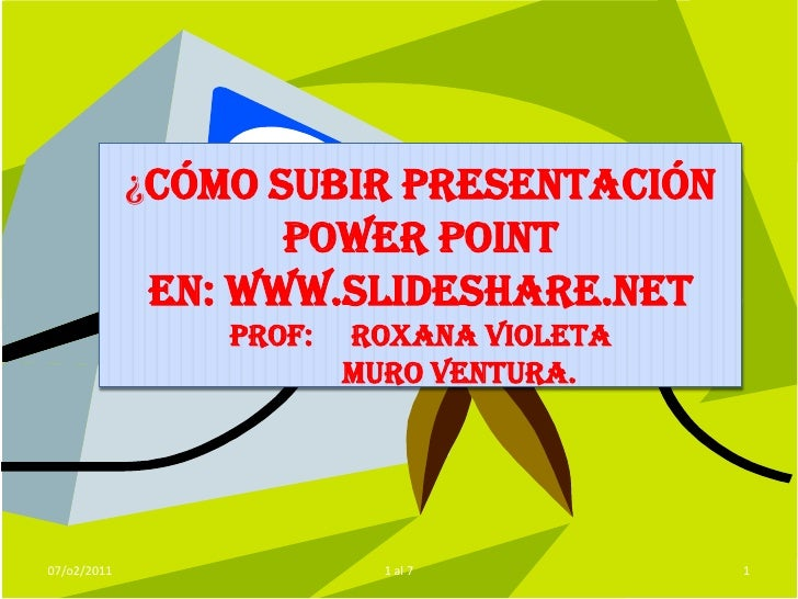 ¿CÓMO SUBIR PRESENTACIÓN POWER POINTEN: WWW.SLIDESHARE.NET  prof:     Roxana VIOLETA           Muro ventura.<br />07/o2/2...
