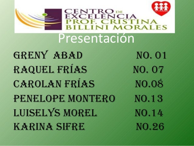 Presentación Greny AbAd no. 01 rAquel FríAs no. 07 CArolAn FríAs no.08 PeneloPe Montero no.13 luiselys Morel no.14 KArinA ...