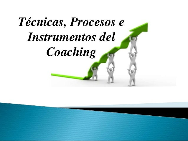 Técnicas, Procesos e Instrumentos del Coaching