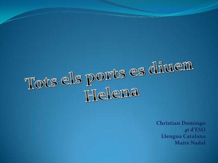 Tots els ports es diuen<br />Helena<br />Christian Domingo<br />4t d'ESO<br />Llengua Catalana<br />Maite Nadal<br />