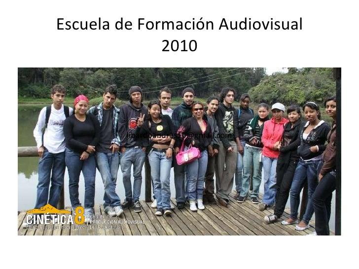 Escuela de Formación Audiovisual 2010 [email_address]