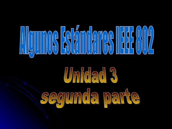 Algunos Estándares IEEE 802 Unidad 3 segunda parte