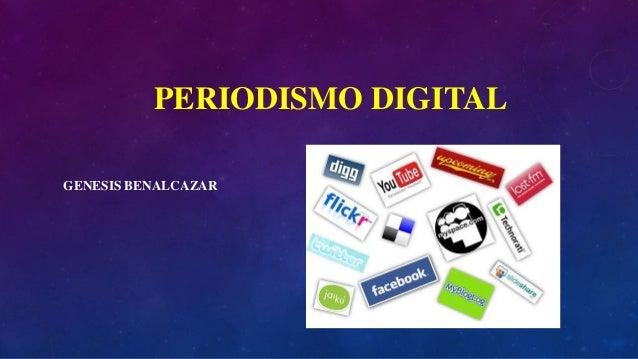 PERIODISMO DIGITAL  GENESIS BENALCAZAR