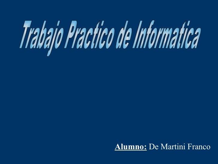 Trabajo Practico de Informatica Alumno:  De Martini Franco