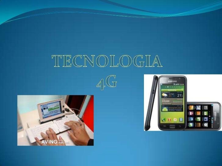 La tecnología 4G, también conocida como más allá de 3G, es la abreviación de la 4ta Generación de tecnología celular y c...