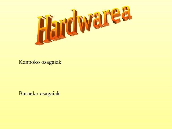 Hardwarea Kanpoko osagaiak Barneko osagaiak