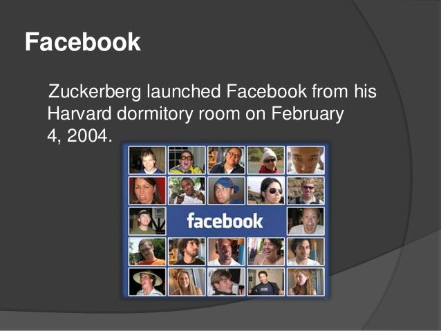 Facebook Zuckerberg launched Facebook from his Harvard dormitory room on February 4, 2004.