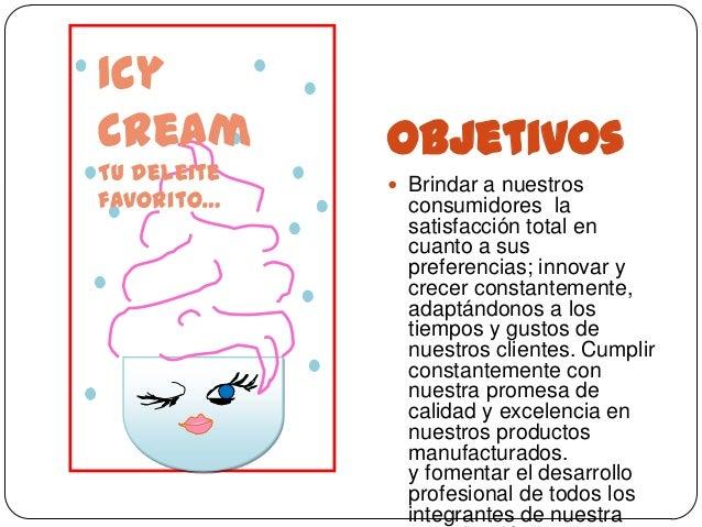 IcyCream        ObjetivosTu deleite              Brindar a nuestrosfavorito…      consumidores la               satisfacc...