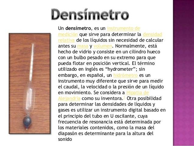 El densímetro se introduce vertical y cuidadosamente en el líquido hasta que flote libre y verticalmente. A continuación, ...