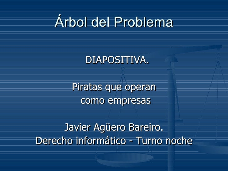 Árbol del Problema <ul><li>DIAPOSITIVA. </li></ul><ul><li>Piratas que operan </li></ul><ul><li>como empresas </li></ul><ul...