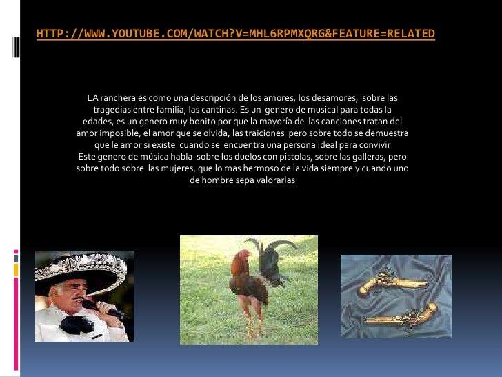 http://www.youtube.com/watch?v=mHL6rpmxQRg&feature=related<br />LA ranchera es como una descripción de los amores, los des...