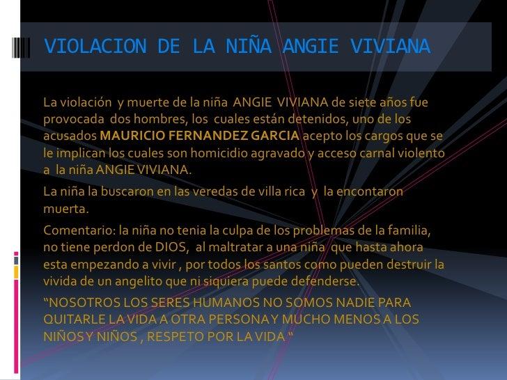 La violación  y muerte de la niña  ANGIE  VIVIANA de siete años fue provocada  dos hombres, los  cuales están detenidos, u...