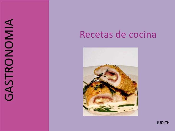 Recetas de cocina <br />GASTRONOMIA<br />JUDITH <br />