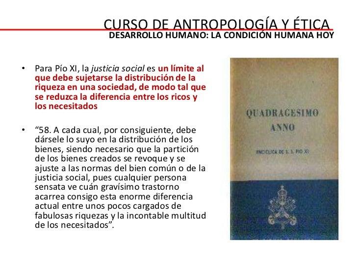 CURSO DE ANTROPOLOGÍA Y ÉTICA                       DESARROLLO HUMANO: LA CONDICIÓN HUMANA HOY• Para Pío XI, la justicia s...