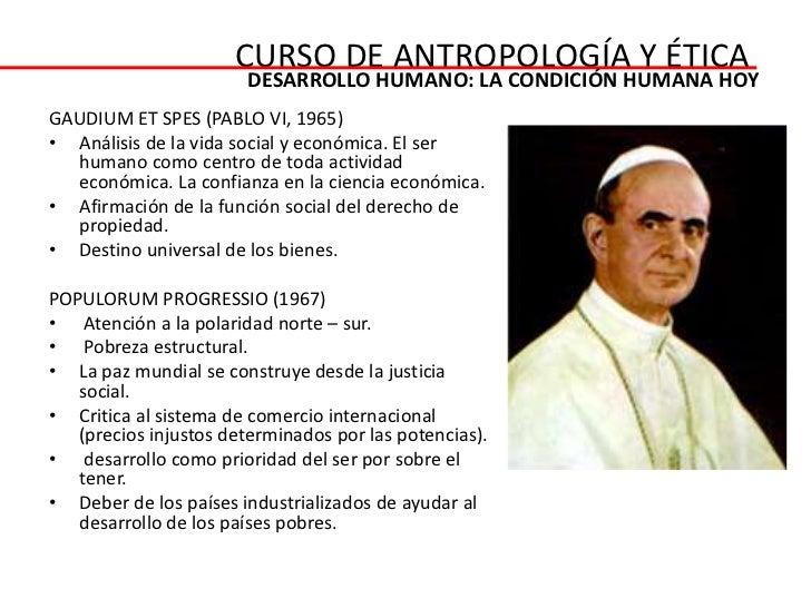CURSO DE ANTROPOLOGÍA Y ÉTICA                        DESARROLLO HUMANO: LA CONDICIÓN HUMANA HOYGAUDIUM ET SPES (PABLO VI, ...