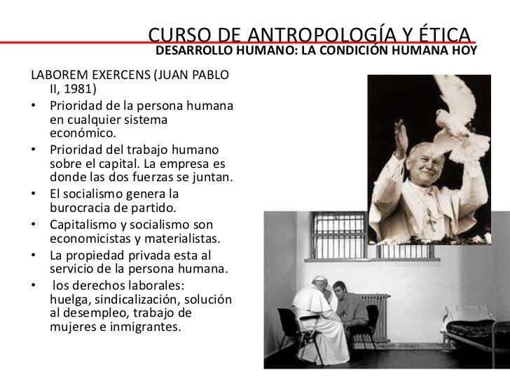 CURSO DE ANTROPOLOGÍA Y ÉTICA                      DESARROLLO HUMANO: LA CONDICIÓN HUMANA HOYLABOREM EXERCENS (JUAN PABLO ...