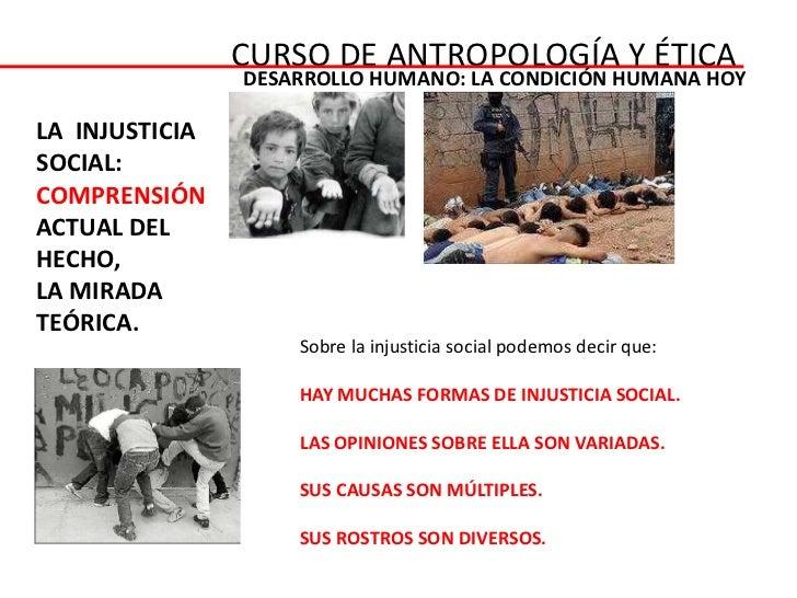 CURSO DE ANTROPOLOGÍA Y ÉTICA                DESARROLLO HUMANO: LA CONDICIÓN HUMANA HOYLA INJUSTICIASOCIAL:COMPRENSIÓNACTU...