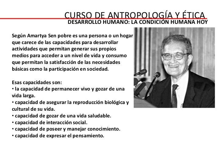 CURSO DE ANTROPOLOGÍA Y ÉTICA                        DESARROLLO HUMANO: LA CONDICIÓN HUMANA HOYSegún Amartya Sen pobre es ...