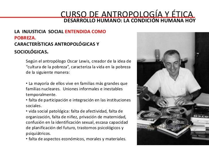 CURSO DE ANTROPOLOGÍA Y ÉTICA                         DESARROLLO HUMANO: LA CONDICIÓN HUMANA HOYLA INJUSTICIA SOCIAL ENTEN...