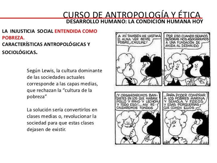 CURSO DE ANTROPOLOGÍA Y ÉTICA                           DESARROLLO HUMANO: LA CONDICIÓN HUMANA HOYLA INJUSTICIA SOCIAL ENT...