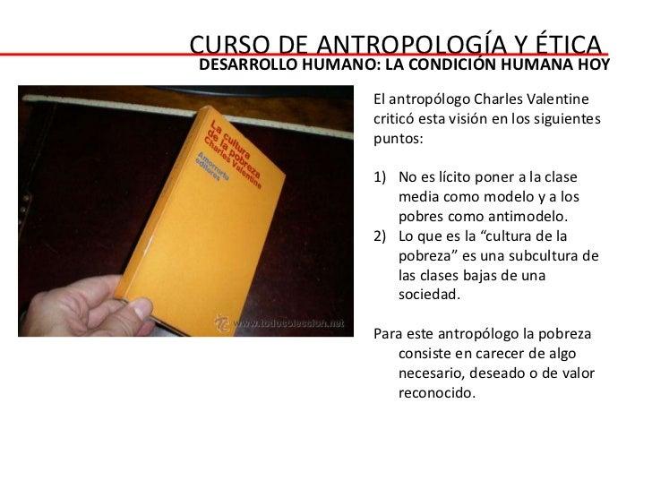 CURSO DE ANTROPOLOGÍA Y ÉTICADESARROLLO HUMANO: LA CONDICIÓN HUMANA HOY                 El antropólogo Charles Valentine  ...