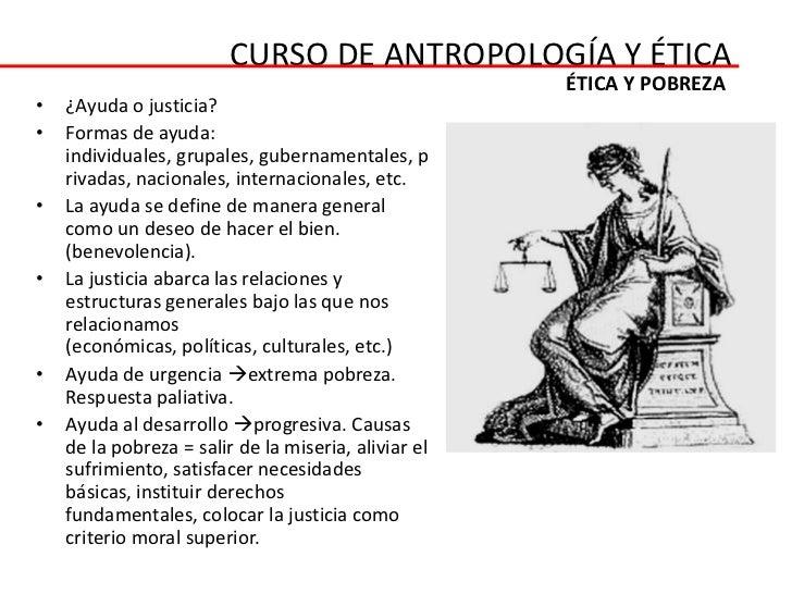 CURSO DE ANTROPOLOGÍA Y ÉTICA                                                      ÉTICA Y POBREZA•   ¿Ayuda o justicia?• ...