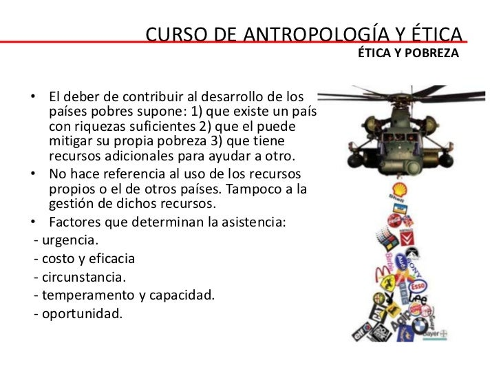 CURSO DE ANTROPOLOGÍA Y ÉTICA                                                  ÉTICA Y POBREZA• El deber de contribuir al ...