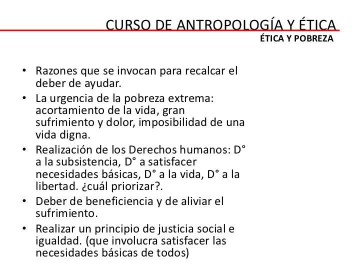 CURSO DE ANTROPOLOGÍA Y ÉTICA                                               ÉTICA Y POBREZA• Razones que se invocan para r...