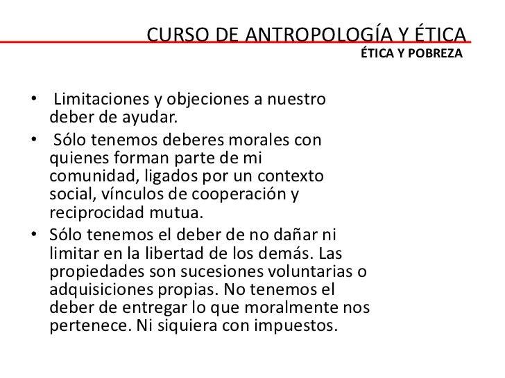CURSO DE ANTROPOLOGÍA Y ÉTICA                                        ÉTICA Y POBREZA• Limitaciones y objeciones a nuestro ...