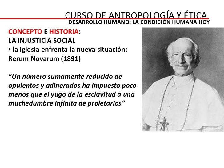 CURSO DE ANTROPOLOGÍA Y ÉTICA                    DESARROLLO HUMANO: LA CONDICIÓN HUMANA HOYCONCEPTO E HISTORIA:LA INJUSTIC...