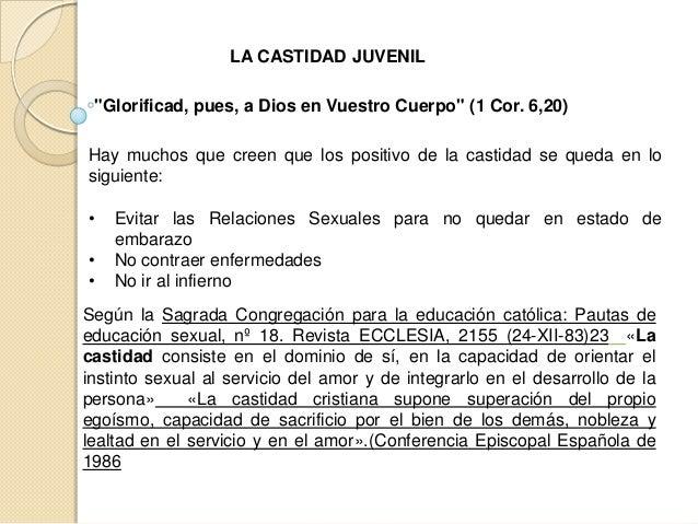 """LA CASTIDAD JUVENIL """"Glorificad, pues, a Dios en Vuestro Cuerpo"""" (1 Cor. 6,20)  Hay muchos que creen que los positivo de l..."""