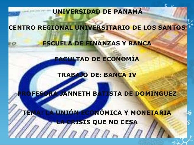 UNIVERSIDAD DE PANAMÁ CENTRO REGIONAL UNIVERSITARIO DE LOS SANTOS ESCUELA DE FINANZAS Y BANCA FACULTAD DE ECONOMÍA TRABAJO...