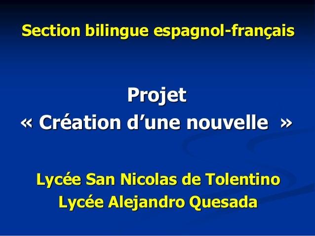 Projet« Création d'une nouvelle »Section bilingue espagnol-françaisLycée San Nicolas de TolentinoLycée Alejandro Quesada