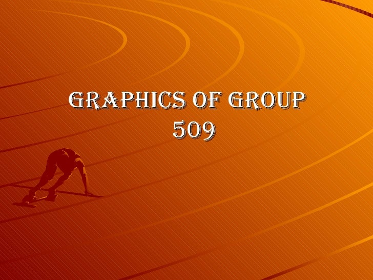 <ul><li>Graphics of group 509 </li></ul>