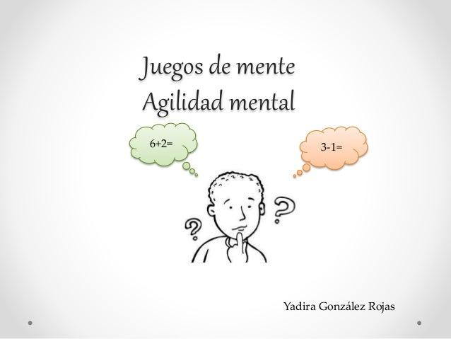 Juegos de mente Agilidad mental 3-1=6+2= Yadira González Rojas