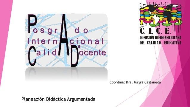 Coordina: Dra. Mayra Castañeda Planeación Didáctica Argumentada