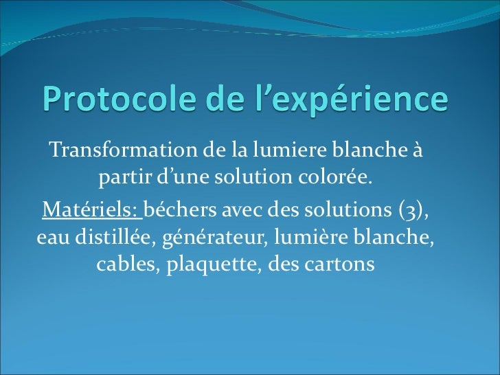 Transformation de la lumiere blanche à partir d'une solution colorée. Matériels:  béchers avec des solutions (3), eau dist...