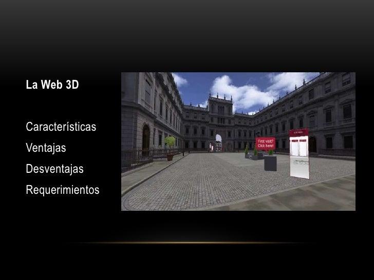 La Web 3DCaracterísticasVentajasDesventajasRequerimientos