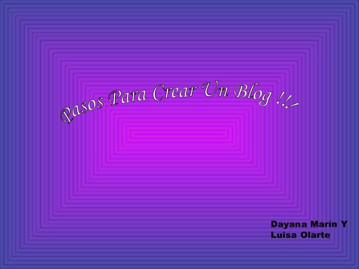 Pasos Para Crear Un Blog !!! Dayana Marín Y Luisa Olarte  Grado : 9 - A