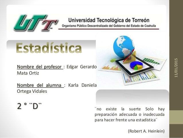 Nombre del profesor : Edgar Gerardo Mata Ortiz Nombre del alumna : Karla Daniela Ortega Vidales 2 ° ¨D¨ 11/01/2015 ¨no exi...