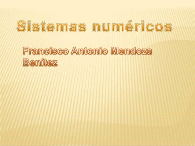 SISTEMAS NUMÉRICOS:   Los sistemas de numeración son conjuntos    de dígitos usados para representar    cantidades, así s...