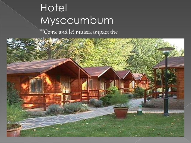 """Hotel  Mysccumbum  """"""""Come and let muisca impact the  challenge"""""""