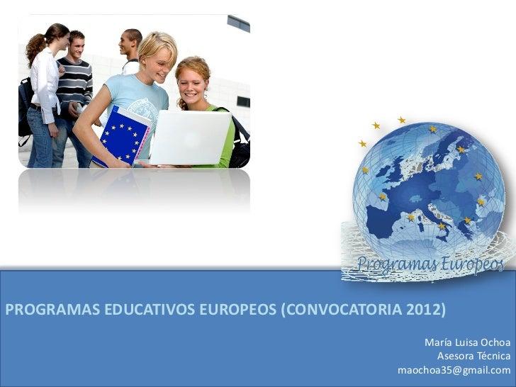 PROGRAMAS EDUCATIVOS EUROPEOS (CONVOCATORIA 2012)                                               María Luisa Ochoa         ...