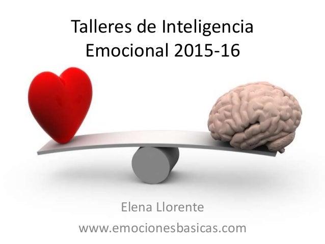 Talleres de Inteligencia Emocional 2015-16 Elena Llorente www.emocionesbasicas.com