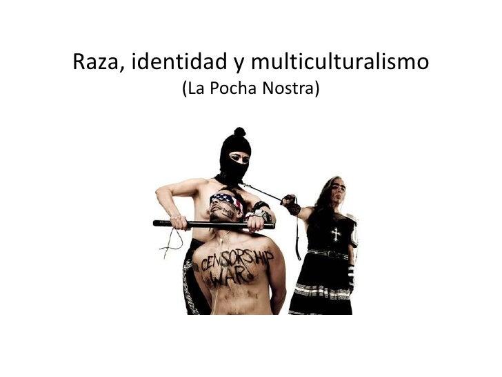 Raza, identidad y multiculturalismo<br />(La Pocha Nostra)<br />