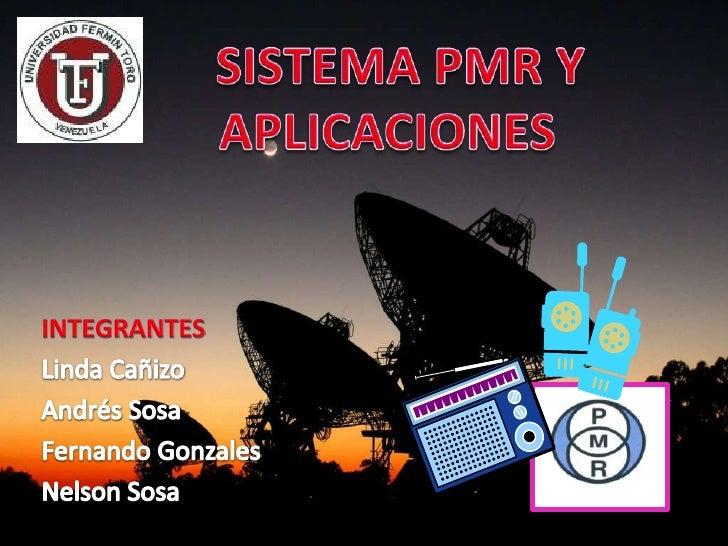 SISTEMA PMR Y  APLICACIONES<br />INTEGRANTES<br />Linda Cañizo<br />Andrés Sosa<br />Fernando Gonzales<br />Nelson Sosa ...