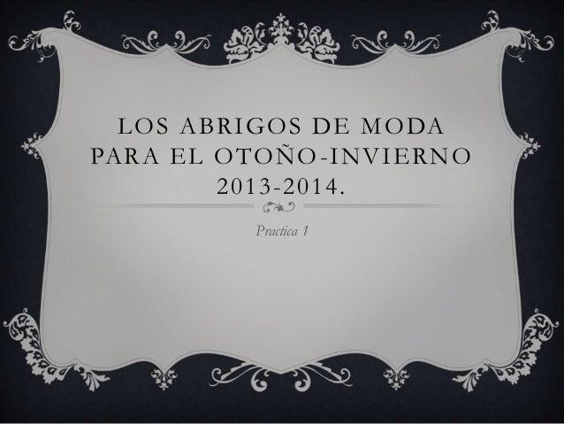 LOS ABRIGOS DE MODA PARA EL OTOÑO -INVIERNO 2013-2014. Practica 1